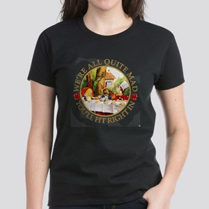 We're All Quite Mad, You'll F Women's Dark T-Shirt
